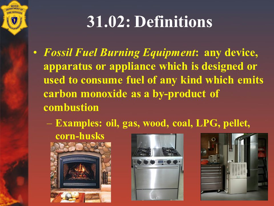 31.02: Definitions Fossil Fuel Burning Equipment: any device, apparatus or appliance which is designed or used to consume fuel of any kind which emits