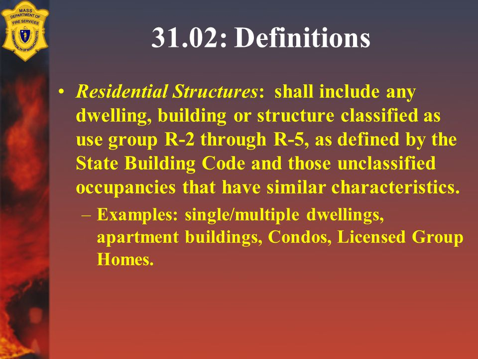 31.02: Definitions Residential Structures: shall include any dwelling, building or structure classified as use group R-2 through R-5, as defined by the State Building Code and those unclassified occupancies that have similar characteristics.