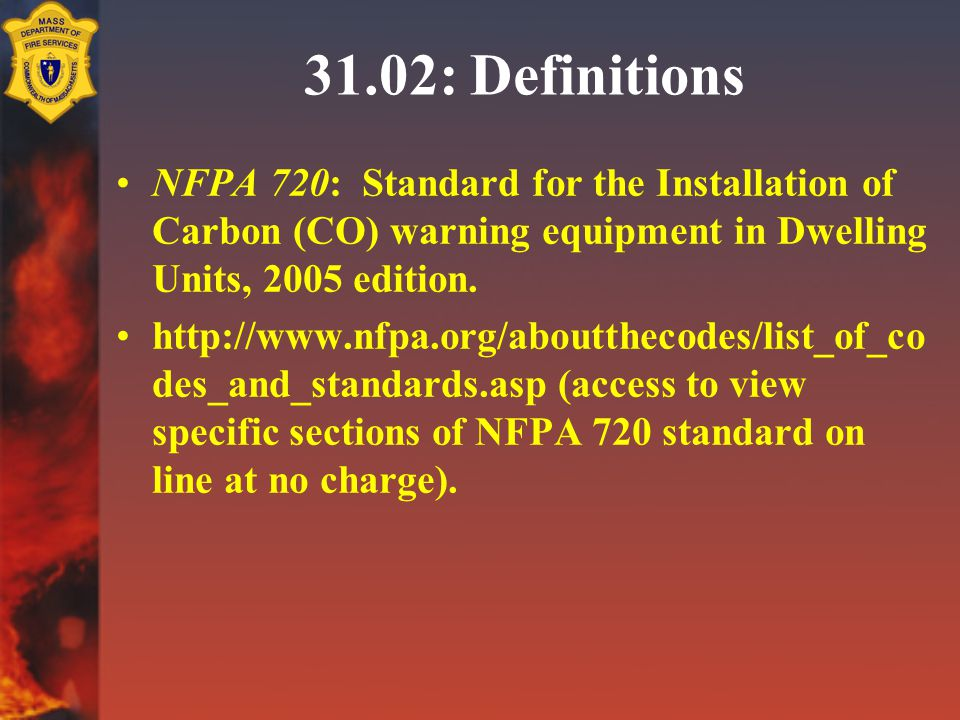 31.02: Definitions NFPA 720: Standard for the Installation of Carbon (CO) warning equipment in Dwelling Units, 2005 edition.