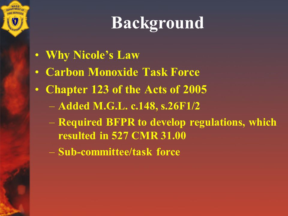 Background Why Nicole's Law Carbon Monoxide Task Force Chapter 123 of the Acts of 2005 –Added M.G.L.
