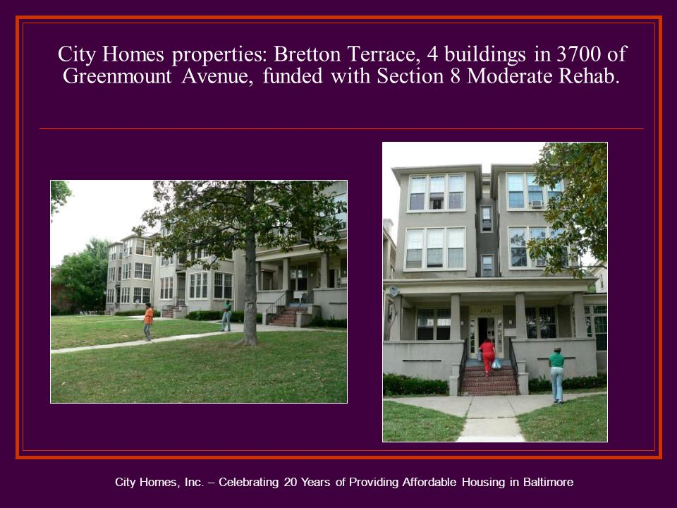 City Homes properties: Bretton Terrace, 4 buildings in 3700 of Greenmount Avenue, funded with Section 8 Moderate Rehab.