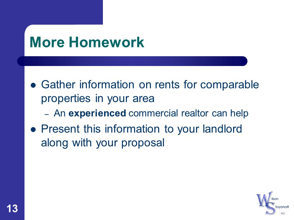 13 More Homework Gather information on rents for comparable properties in your area – An experienced commercial realtor can help Present this informat