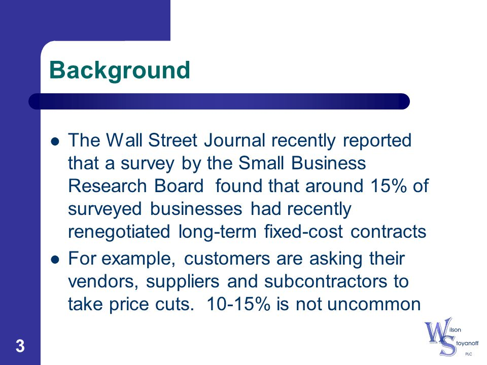 3 Background The Wall Street Journal recently reported that a survey by the Small Business Research Board found that around 15% of surveyed businesses