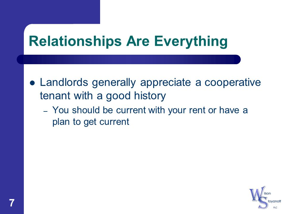 7 Relationships Are Everything Landlords generally appreciate a cooperative tenant with a good history – You should be current with your rent or have