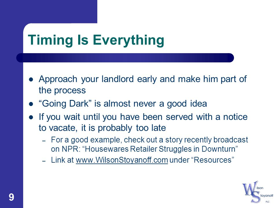 "9 Timing Is Everything Approach your landlord early and make him part of the process ""Going Dark"" is almost never a good idea If you wait until you ha"