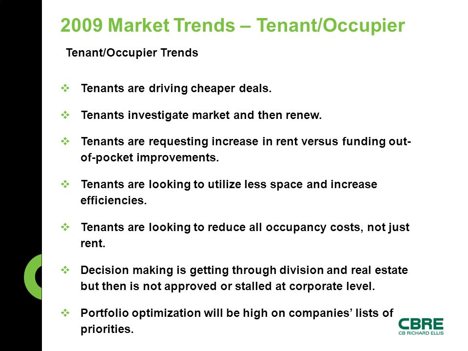 2009 Market Trends – Tenant/Occupier Tenant/Occupier Trends  Tenants are driving cheaper deals.