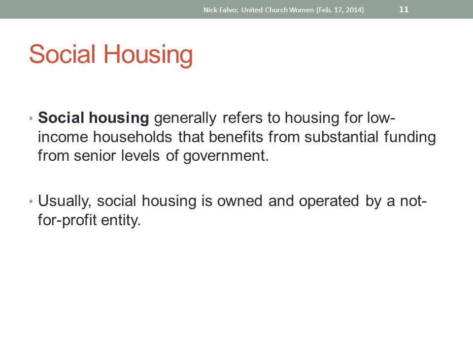 Social Housing Social housing generally refers to housing for low- income households that benefits from substantial funding from senior levels of government.