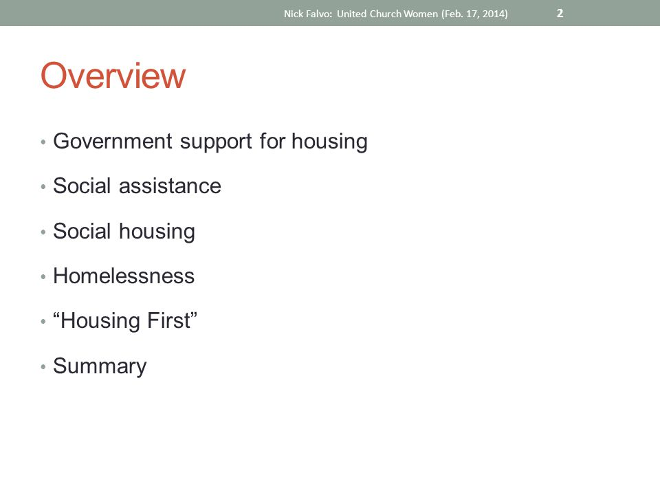 "Overview Government support for housing Social assistance Social housing Homelessness ""Housing First"" Summary Nick Falvo: United Church Women (Feb. 17"