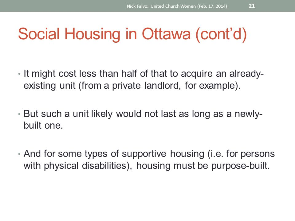 Social Housing in Ottawa (cont'd) It might cost less than half of that to acquire an already- existing unit (from a private landlord, for example).