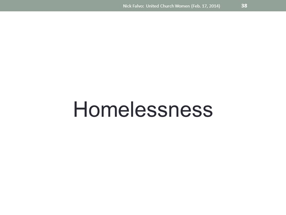Homelessness Nick Falvo: United Church Women (Feb. 17, 2014) 38