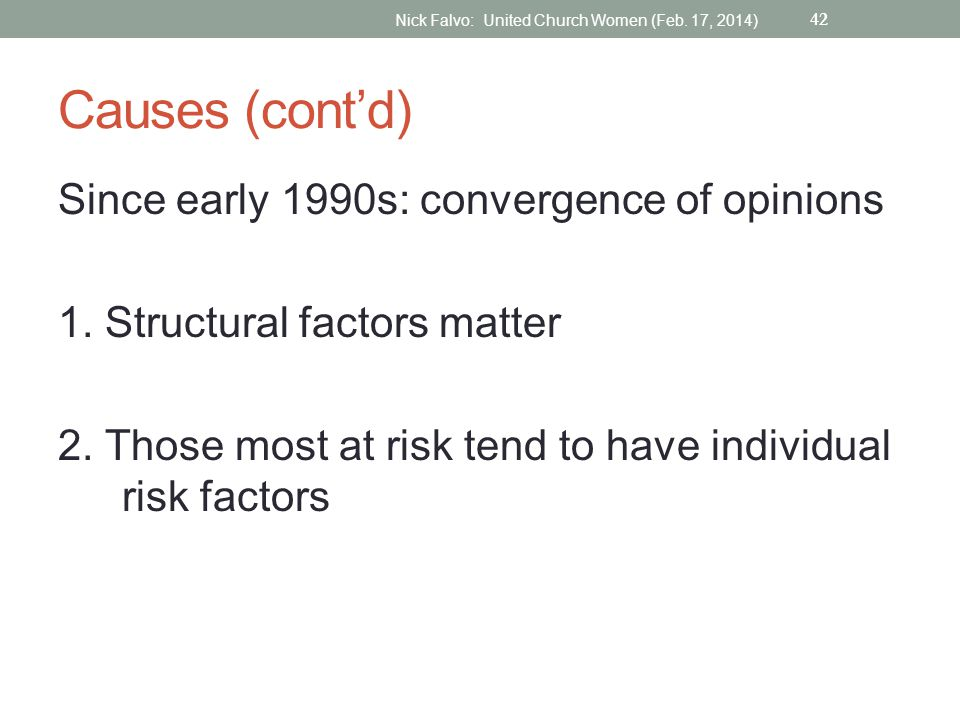 Causes (cont'd) Since early 1990s: convergence of opinions 1. Structural factors matter 2. Those most at risk tend to have individual risk factors 42