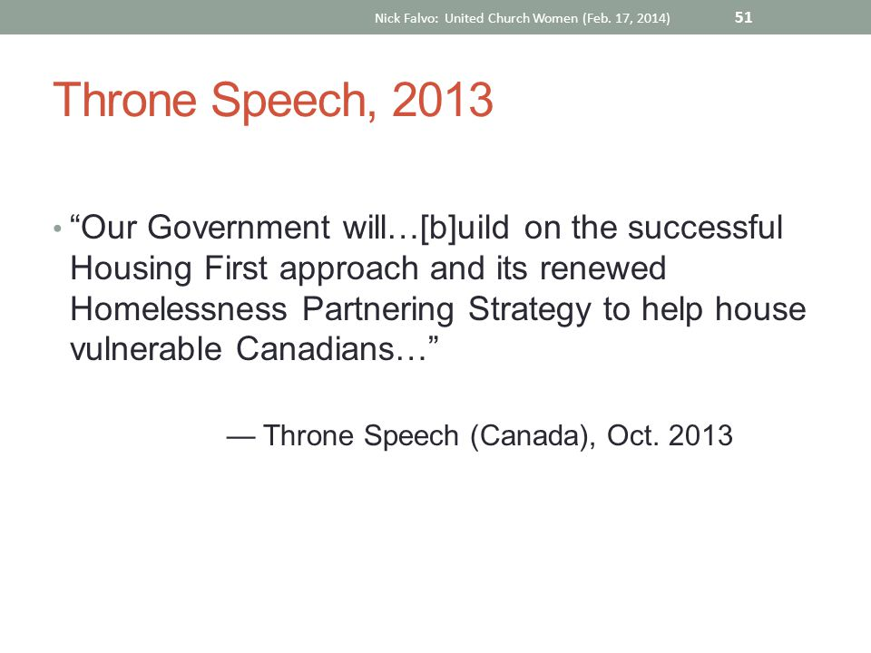 "Throne Speech, 2013 ""Our Government will…[b]uild on the successful Housing First approach and its renewed Homelessness Partnering Strategy to help hou"