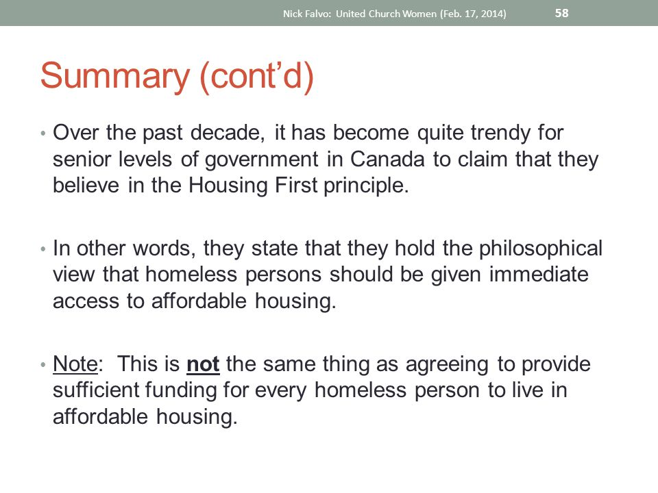 Summary (cont'd) Over the past decade, it has become quite trendy for senior levels of government in Canada to claim that they believe in the Housing