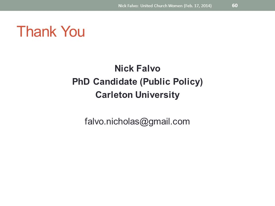 Thank You Nick Falvo PhD Candidate (Public Policy) Carleton University falvo.nicholas@gmail.com Nick Falvo: United Church Women (Feb.