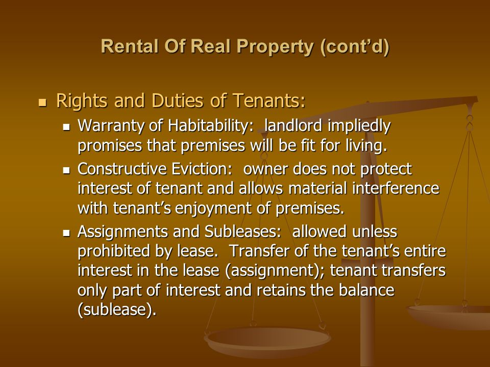 Rental Of Real Property (cont'd) Rights and Duties of Tenants: Rights and Duties of Tenants: Warranty of Habitability: landlord impliedly promises tha