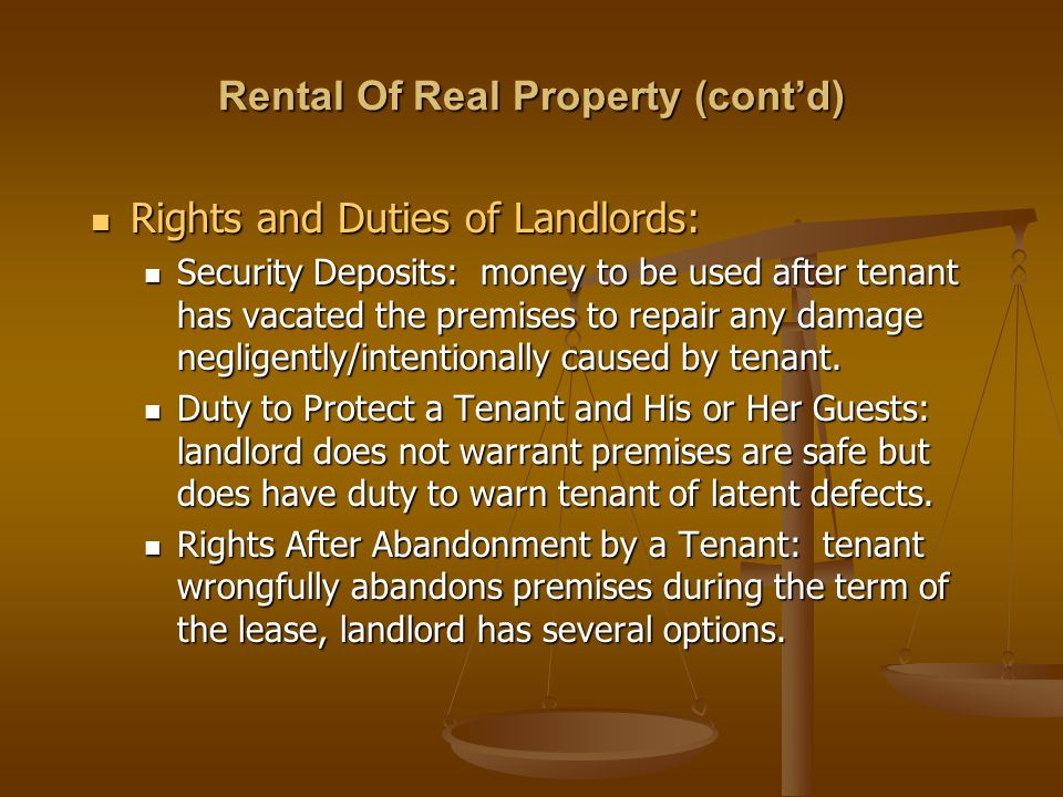 Rental Of Real Property (cont'd) Rights and Duties of Landlords: Rights and Duties of Landlords: Security Deposits: money to be used after tenant has