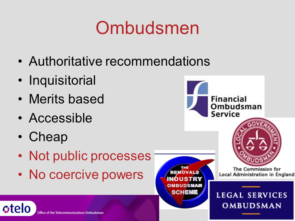 Ombudsmen Authoritative recommendations Inquisitorial Merits based Accessible Cheap Not public processes No coercive powers