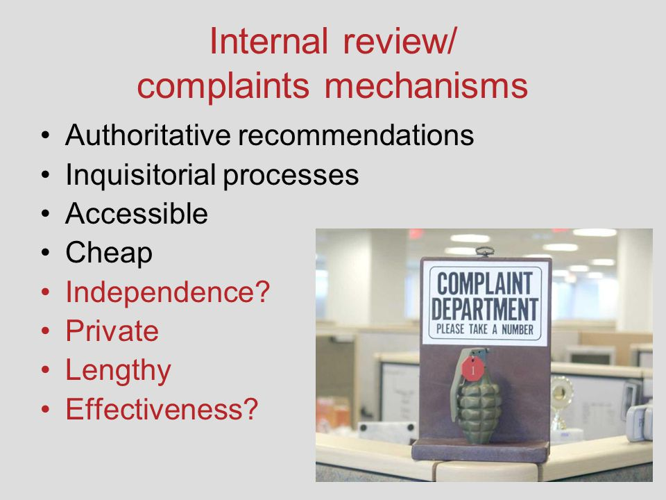 Internal review/ complaints mechanisms Authoritative recommendations Inquisitorial processes Accessible Cheap Independence? Private Lengthy Effectiven