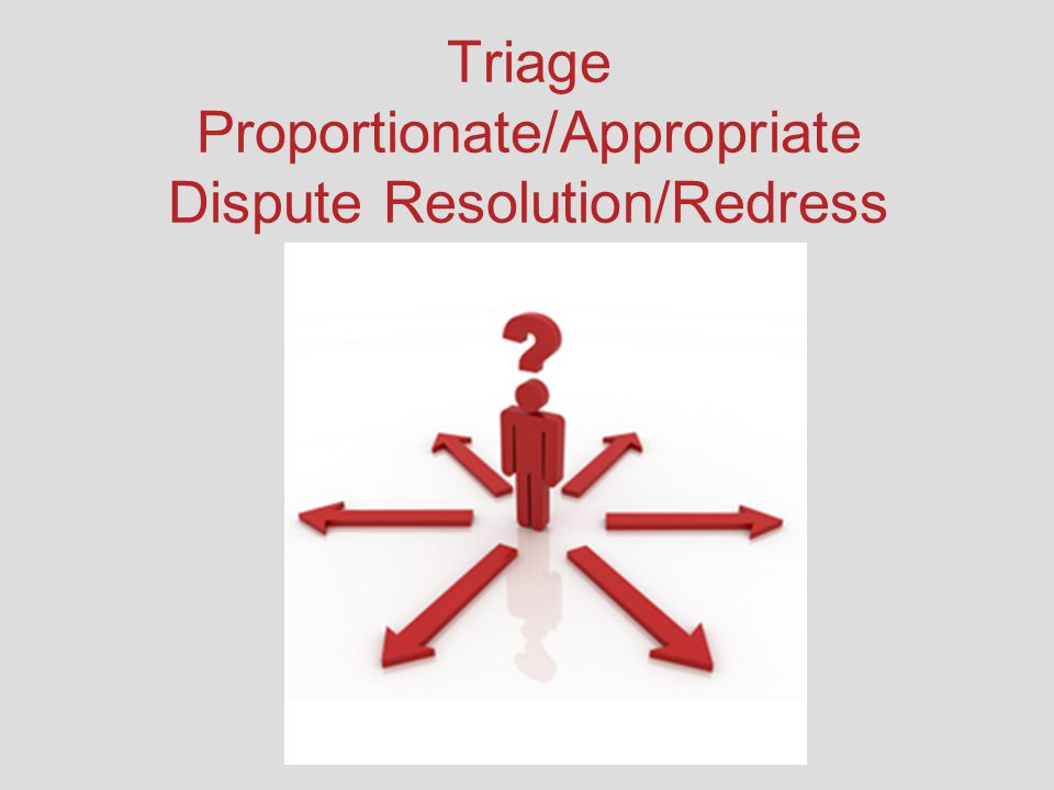 Triage Proportionate/Appropriate Dispute Resolution/Redress