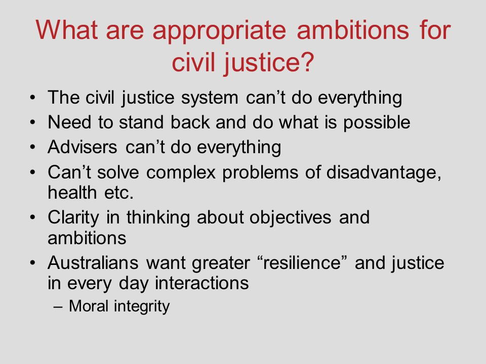 What are appropriate ambitions for civil justice.