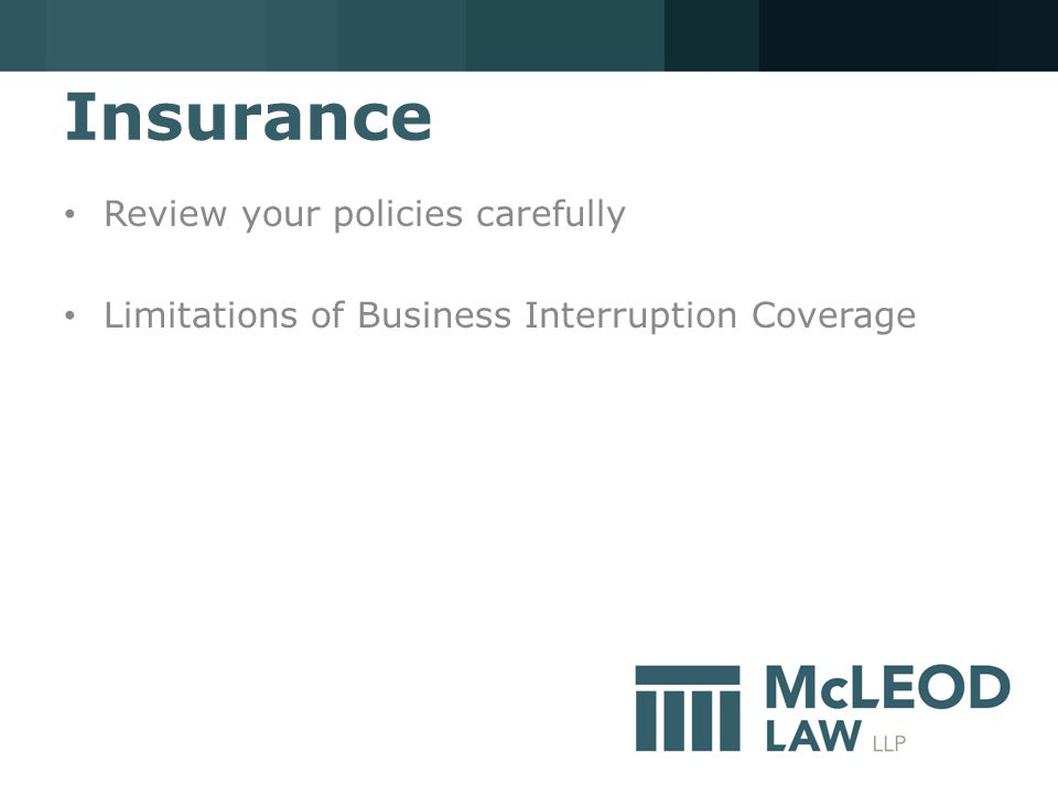 Insurance Review your policies carefully Limitations of Business Interruption Coverage