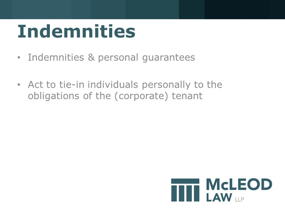 Indemnities Indemnities & personal guarantees Act to tie-in individuals personally to the obligations of the (corporate) tenant
