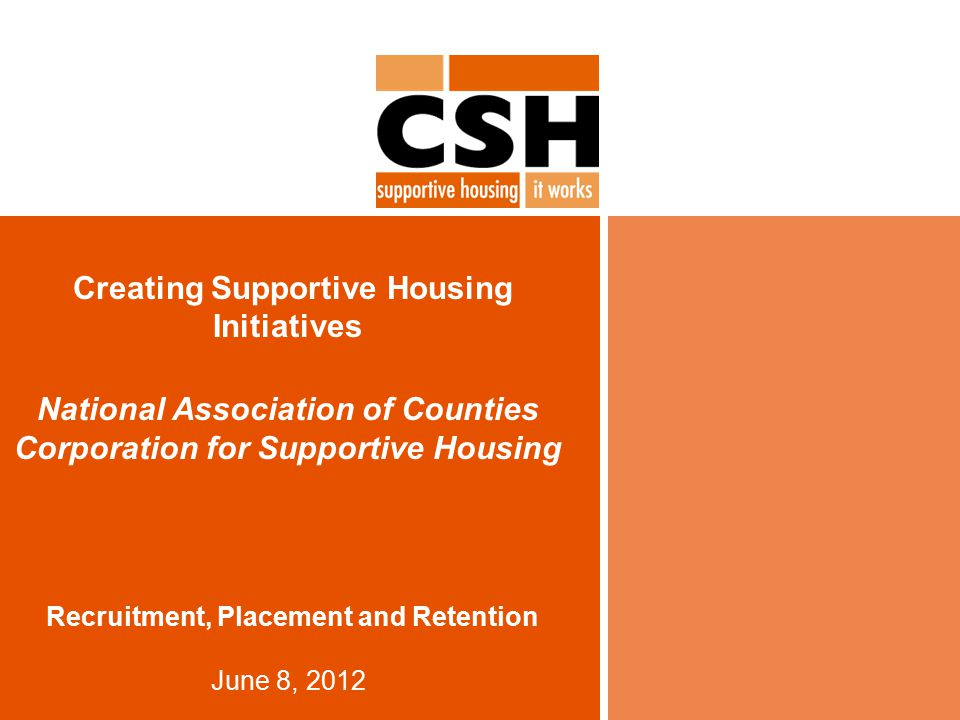 Creating Supportive Housing Initiatives National Association of Counties Corporation for Supportive Housing Recruitment, Placement and Retention June