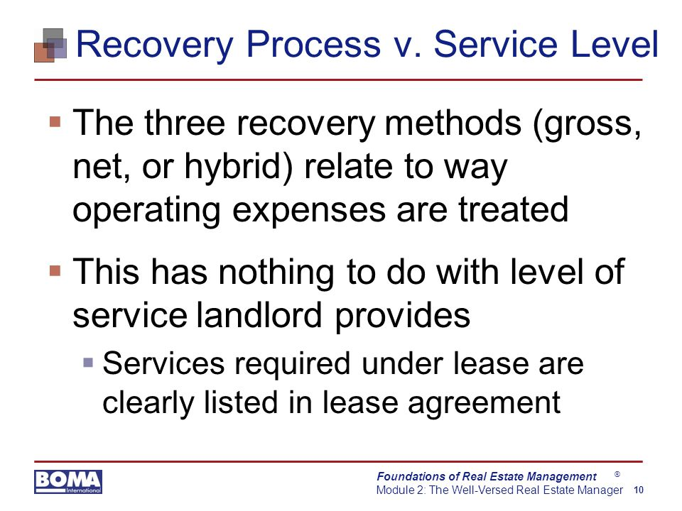 Foundations of Real Estate Management Module 2: The Well-Versed Real Estate Manager 10 ® Recovery Process v. Service Level  The three recovery method