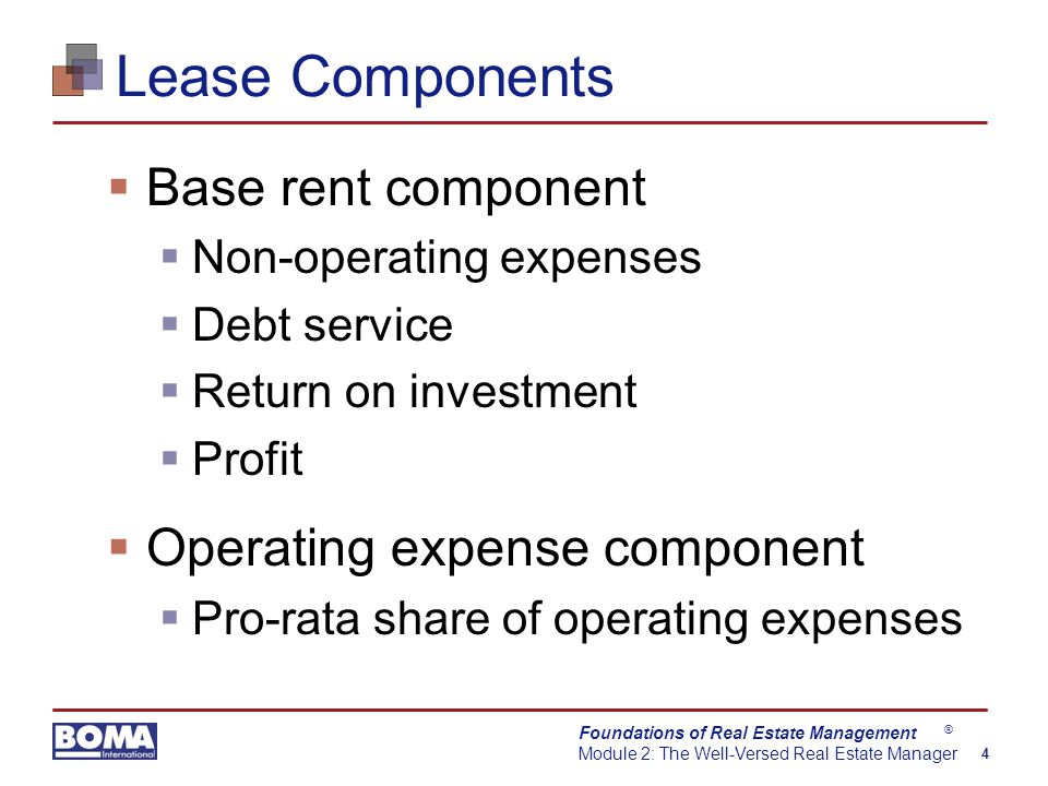 Foundations of Real Estate Management Module 2: The Well-Versed Real Estate Manager 4 ® Lease Components  Base rent component  Non-operating expense