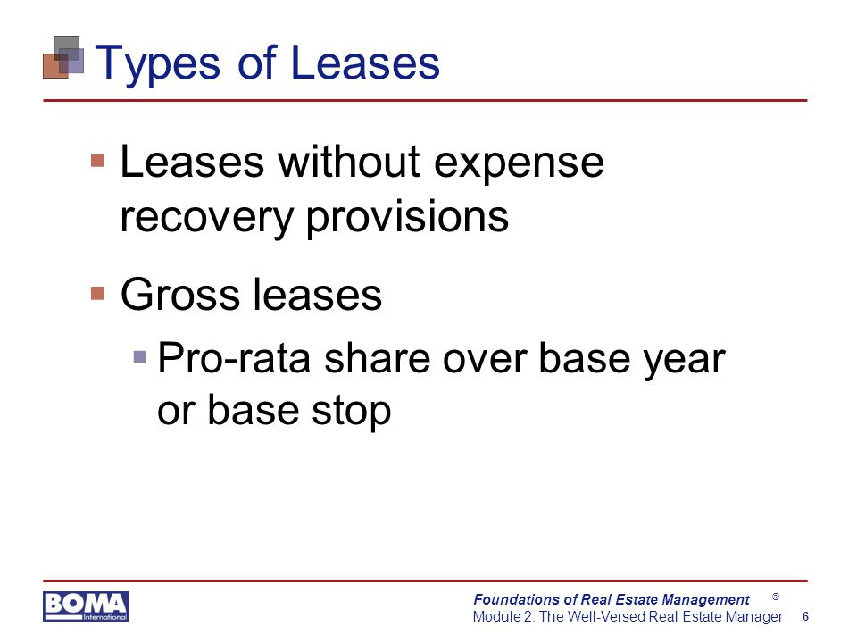 Foundations of Real Estate Management Module 2: The Well-Versed Real Estate Manager 6 ® Types of Leases  Leases without expense recovery provisions 