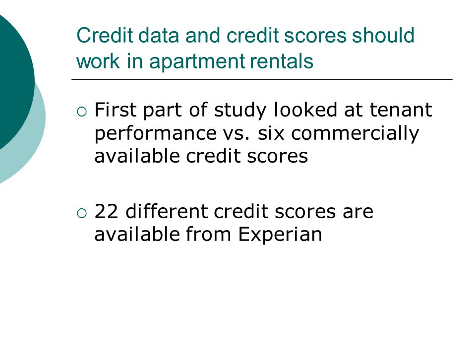 Credit data and credit scores should work in apartment rentals  First part of study looked at tenant performance vs.