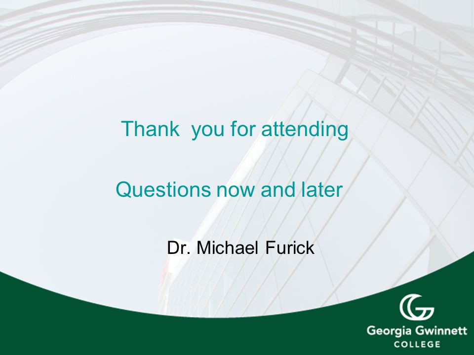Thank you for attending Questions now and later Dr. Michael Furick