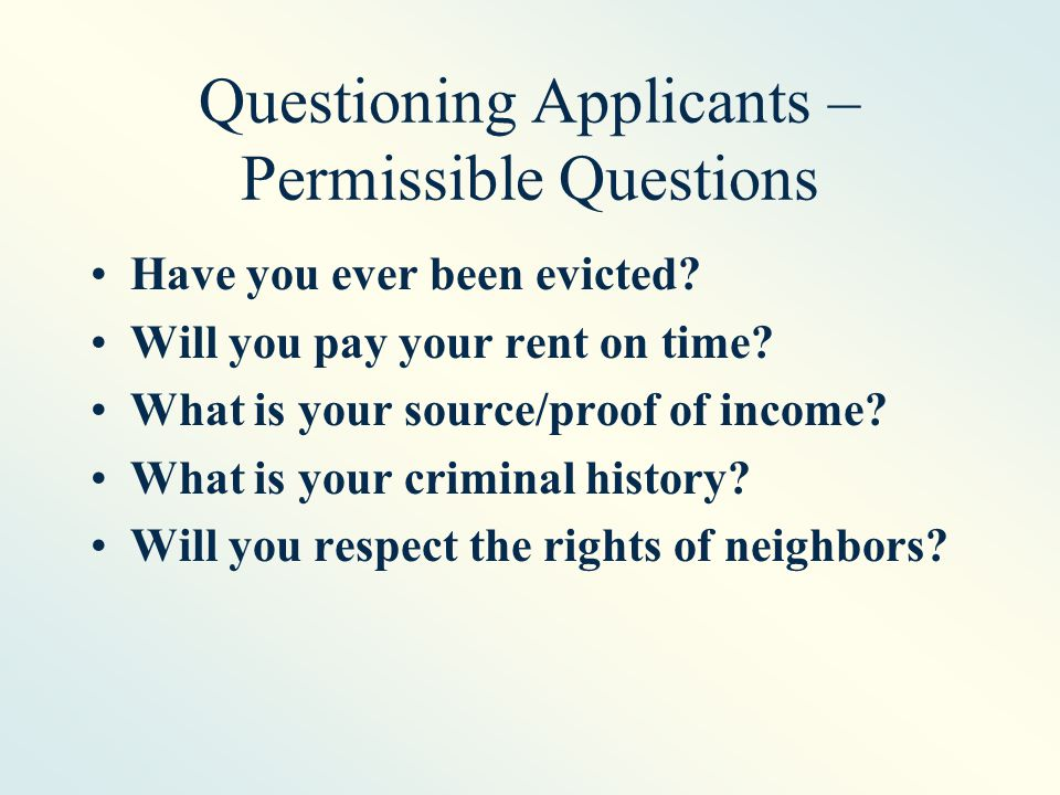 Questioning Applicants – Permissible Questions Have you ever been evicted.