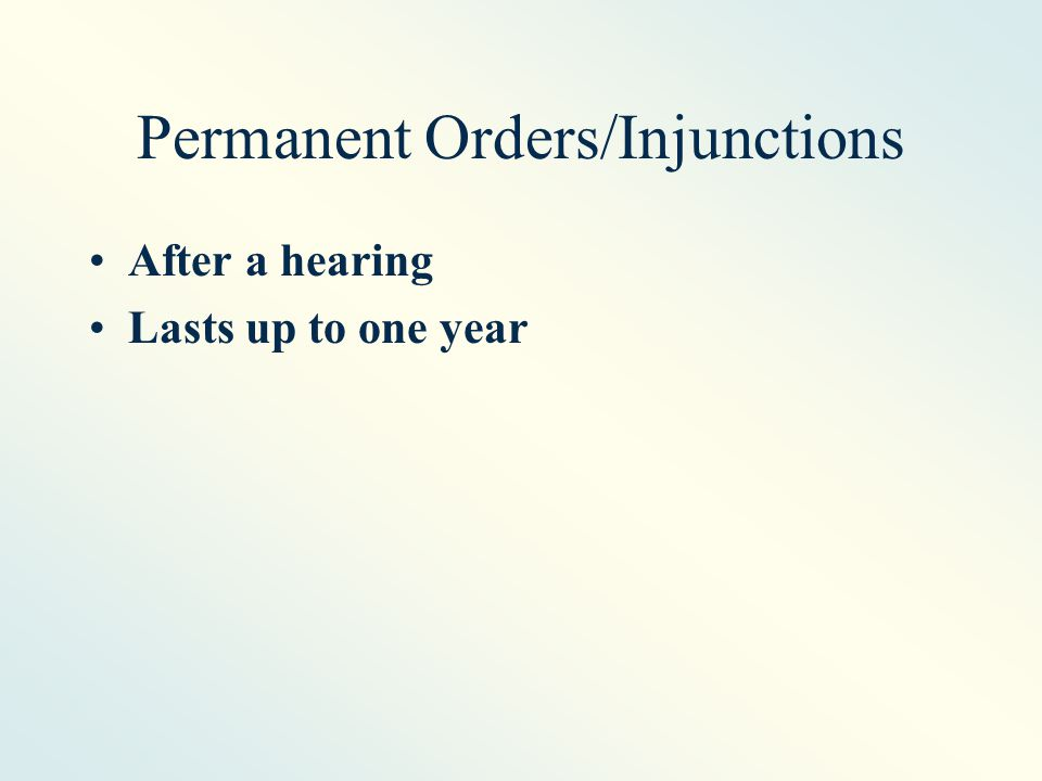 Permanent Orders/Injunctions After a hearing Lasts up to one year
