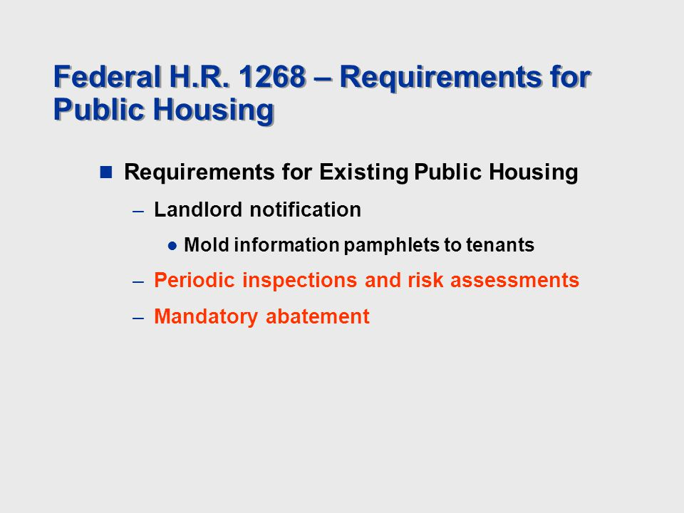 Federal H.R. 1268 – Requirements for Public Housing Requirements for Existing Public Housing –Landlord notification Mold information pamphlets to tena