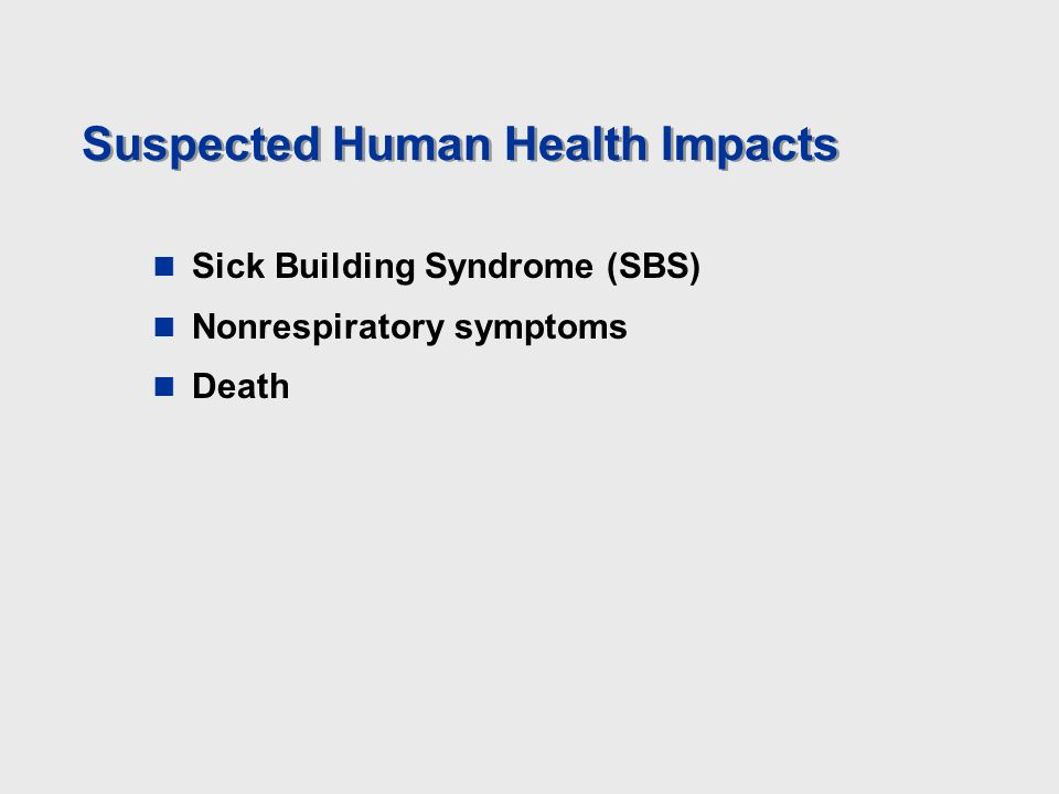 Suspected Human Health Impacts Sick Building Syndrome (SBS) Nonrespiratory symptoms Death