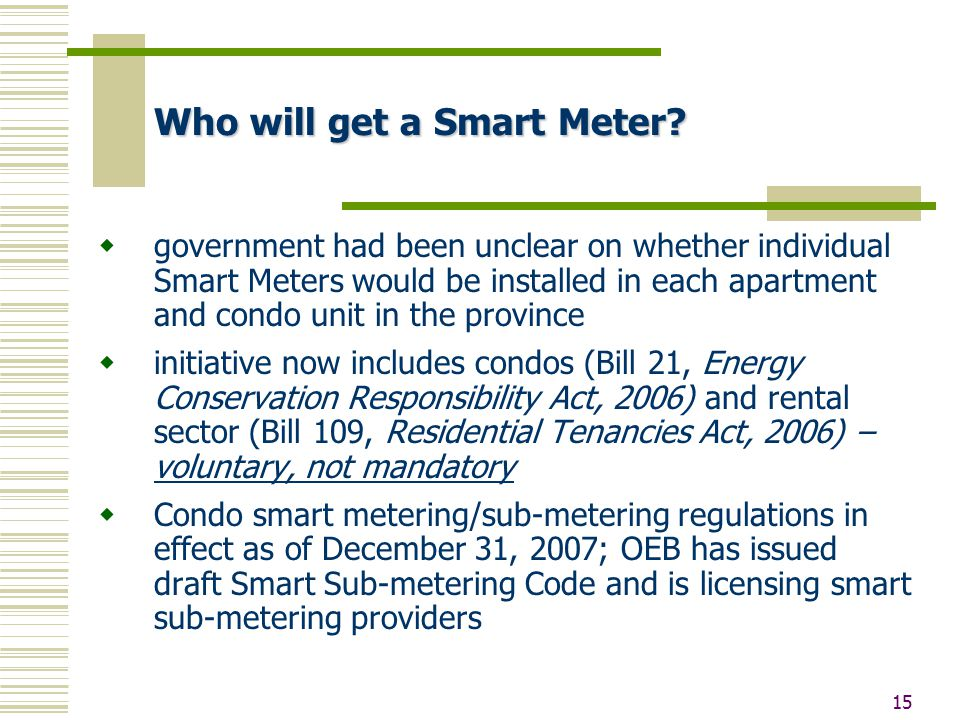 15 Who will get a Smart Meter?  government had been unclear on whether individual Smart Meters would be installed in each apartment and condo unit in