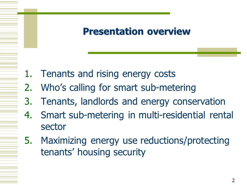 2 Presentation overview 1.Tenants and rising energy costs 2.Who's calling for smart sub-metering 3.Tenants, landlords and energy conservation 4.Smart sub-metering in multi-residential rental sector 5.Maximizing energy use reductions/protecting tenants' housing security