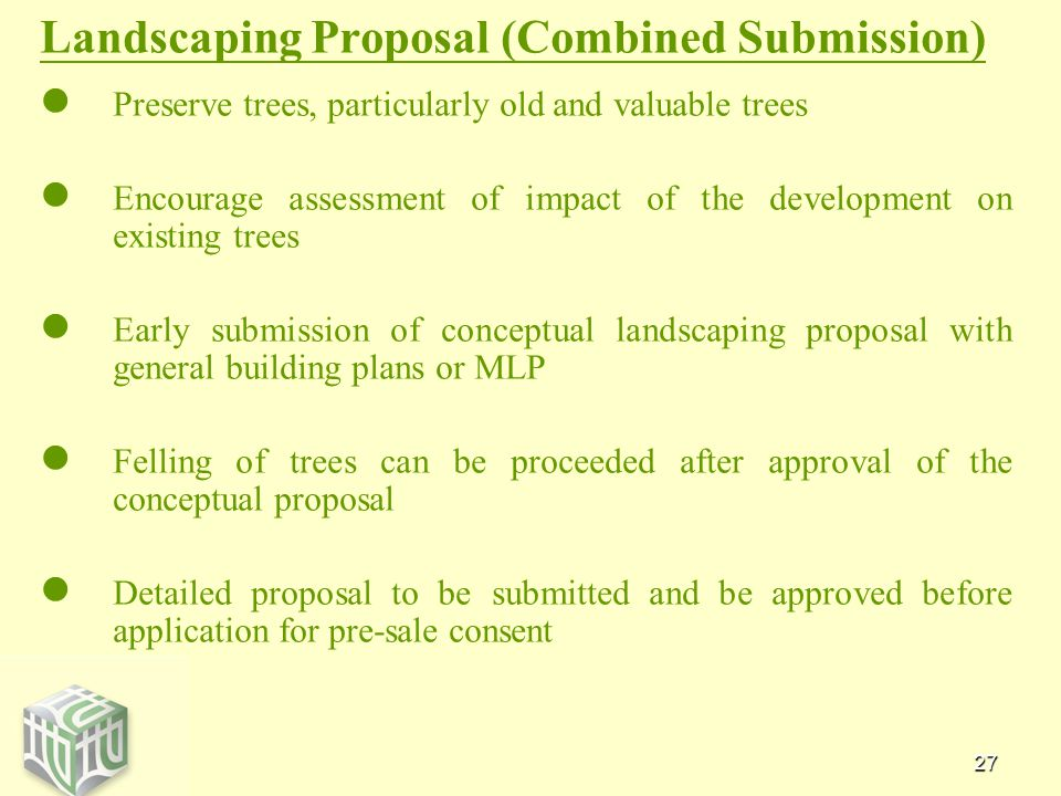 27 Landscaping Proposal (Combined Submission) Preserve trees, particularly old and valuable trees Encourage assessment of impact of the development on