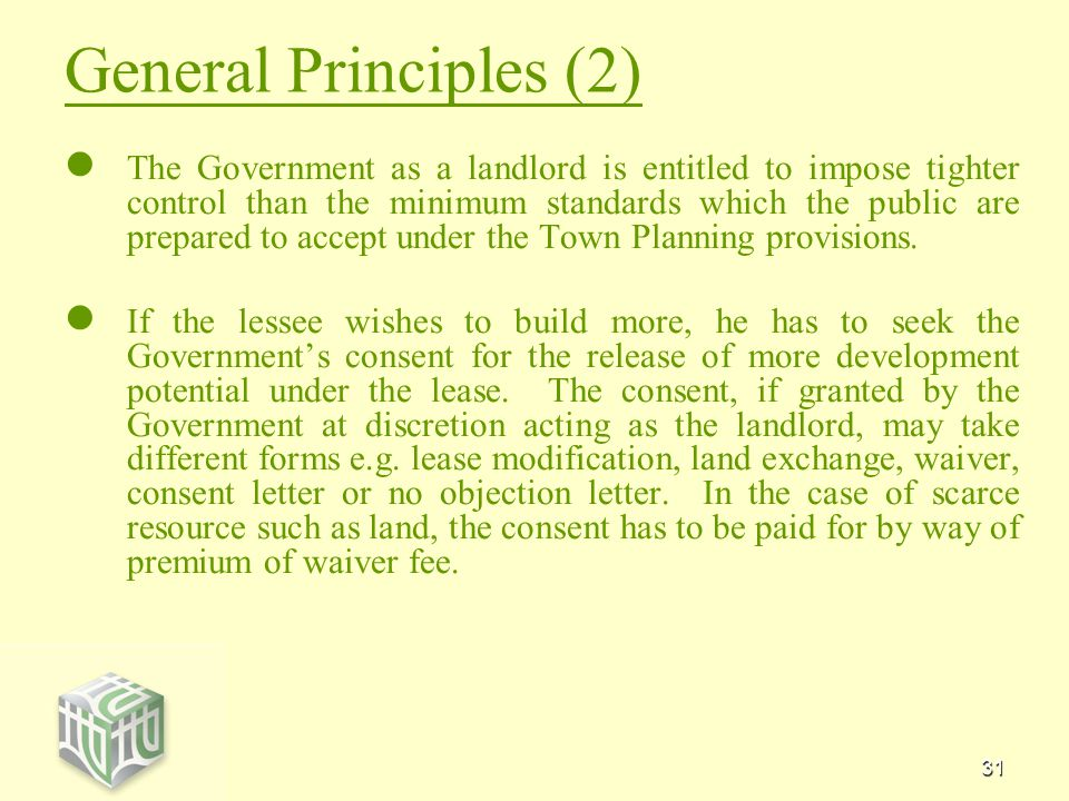 31 General Principles (2) The Government as a landlord is entitled to impose tighter control than the minimum standards which the public are prepared to accept under the Town Planning provisions.