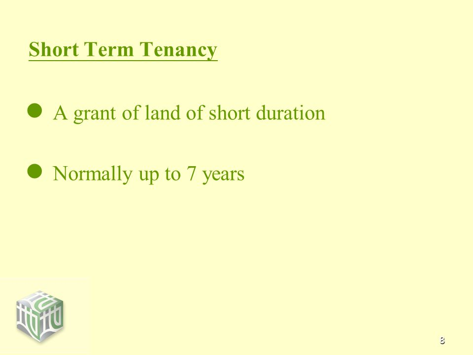 8 Short Term Tenancy A grant of land of short duration Normally up to 7 years