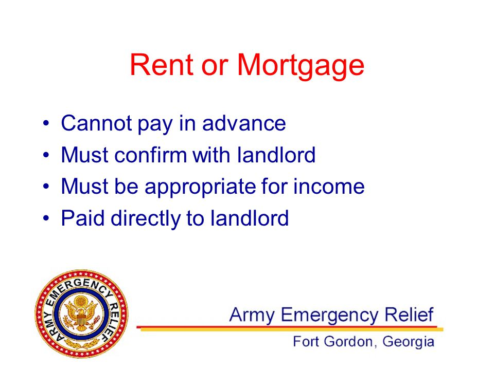 Rent or Mortgage Cannot pay in advance Must confirm with landlord Must be appropriate for income Paid directly to landlord
