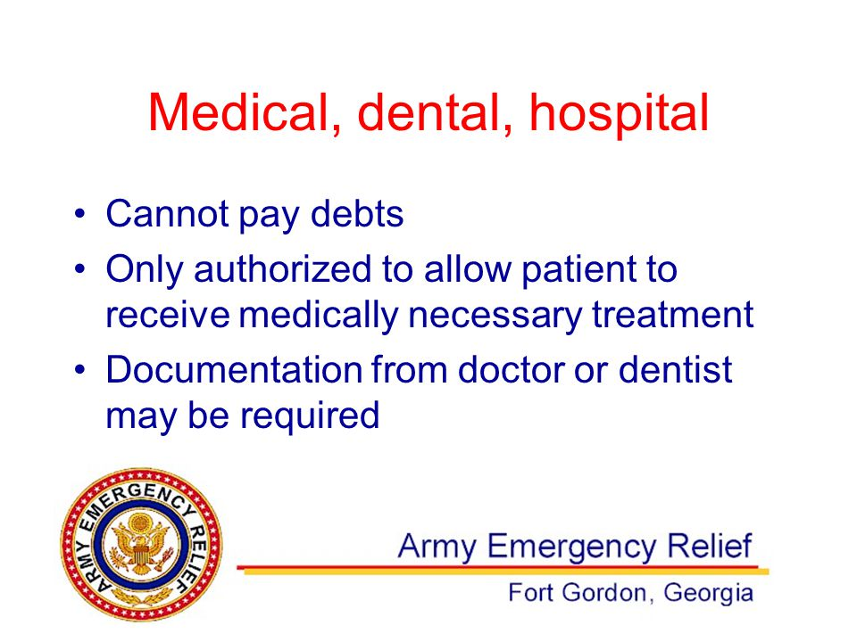 Medical, dental, hospital Cannot pay debts Only authorized to allow patient to receive medically necessary treatment Documentation from doctor or dentist may be required