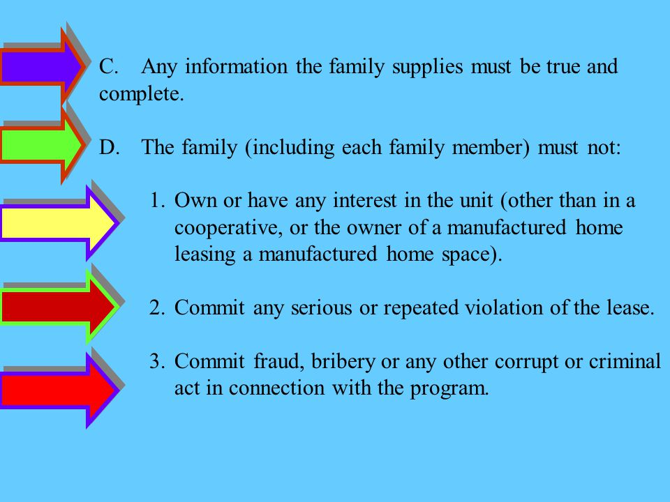 C.Any information the family supplies must be true and complete. D.The family (including each family member) must not: 1.Own or have any interest in t