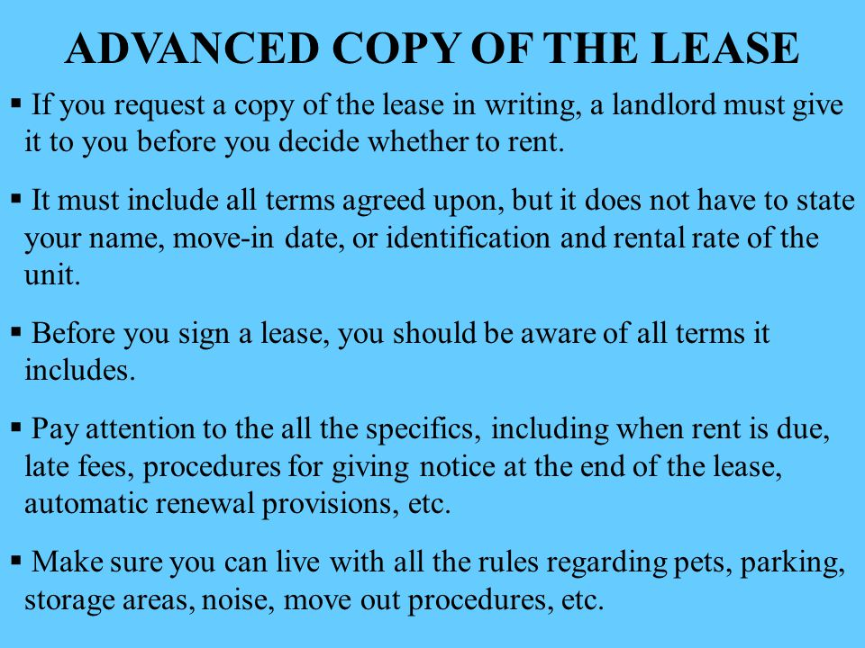 ADVANCED COPY OF THE LEASE  If you request a copy of the lease in writing, a landlord must give it to you before you decide whether to rent.