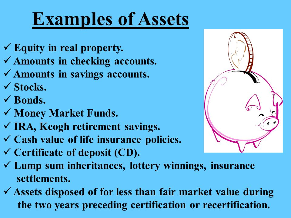 Examples of Assets Equity in real property.Amounts in checking accounts.
