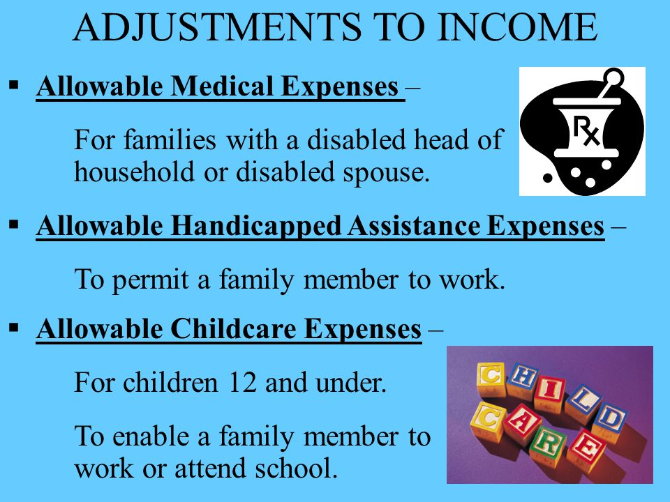 ADJUSTMENTS TO INCOME  Allowable Medical Expenses – For families with a disabled head of household or disabled spouse.