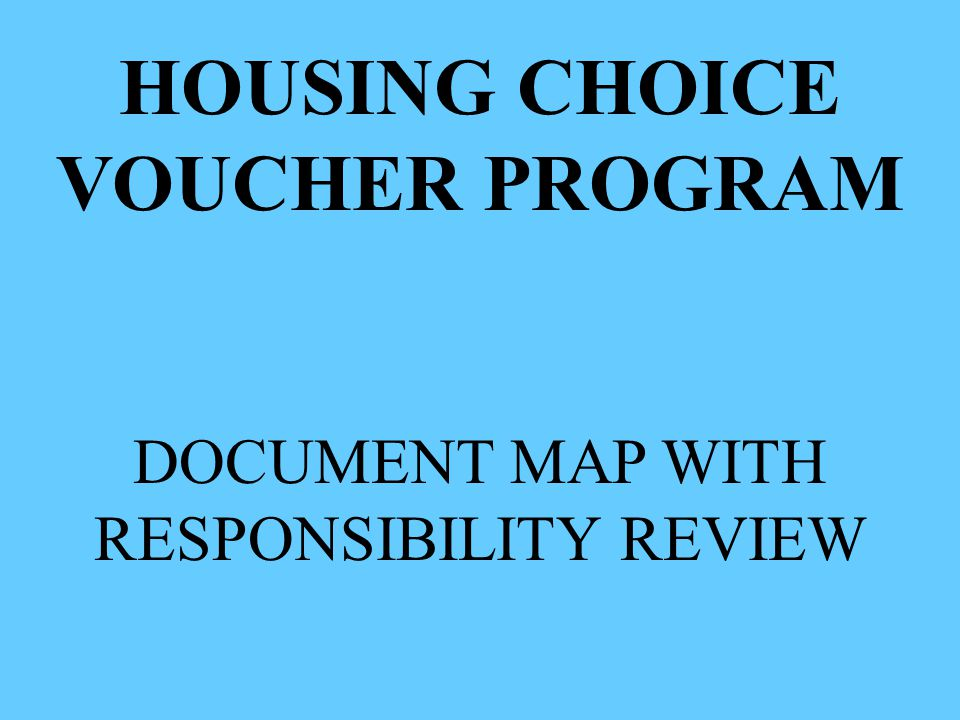 HOUSING CHOICE VOUCHER PROGRAM DOCUMENT MAP WITH RESPONSIBILITY REVIEW