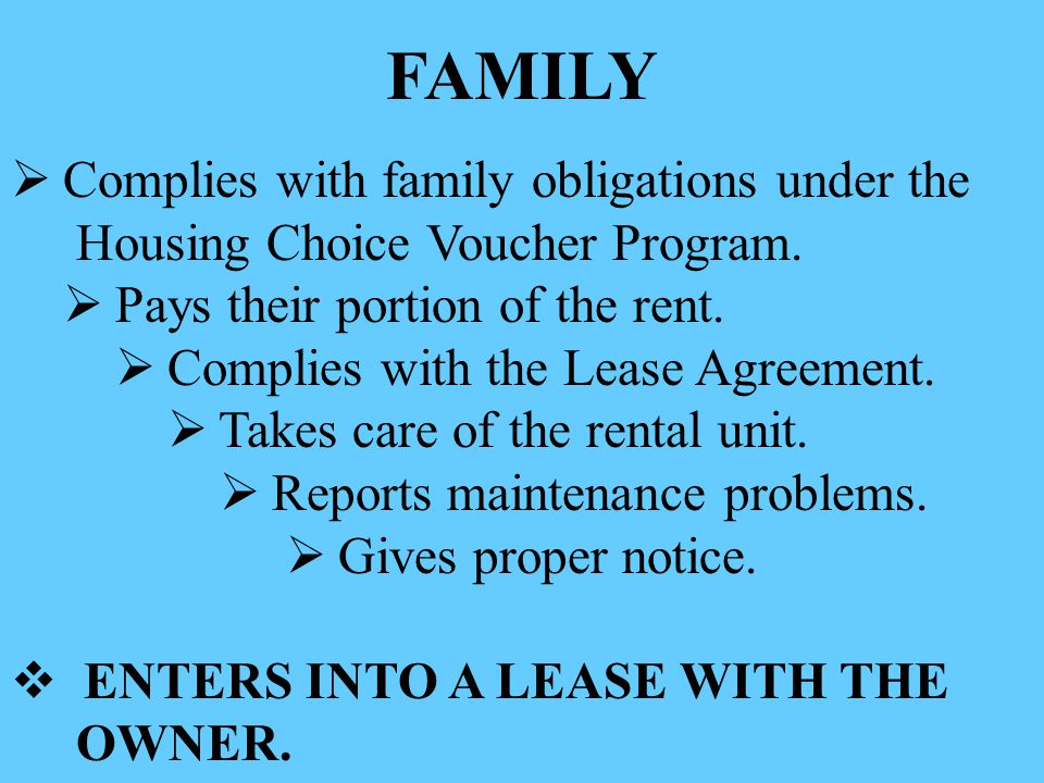 FAMILY  Complies with family obligations under the Housing Choice Voucher Program.