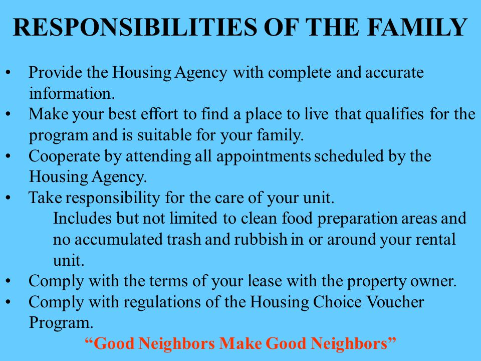 RESPONSIBILITIES OF THE FAMILY Provide the Housing Agency with complete and accurate information. Make your best effort to find a place to live that q